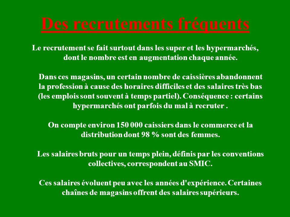 Des recrutements fréquents Le recrutement se fait surtout dans les super et les hypermarchés, dont le nombre est en augmentation chaque année.