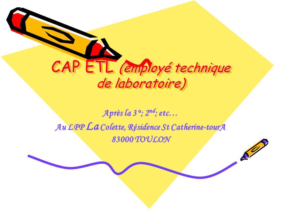 CAP ETL (employé technique de laboratoire) Après la 3°; 2 nd ; etc… Au LPP La Colette, Résidence St Catherine-tourA 83000 TOULON
