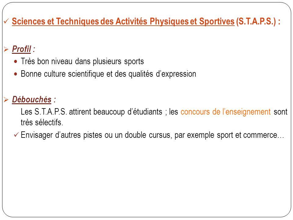 Sciences et Techniques des Activités Physiques et Sportives (S.T.A.P.S.) :  Profil : Très bon niveau dans plusieurs sports Bonne culture scientifique