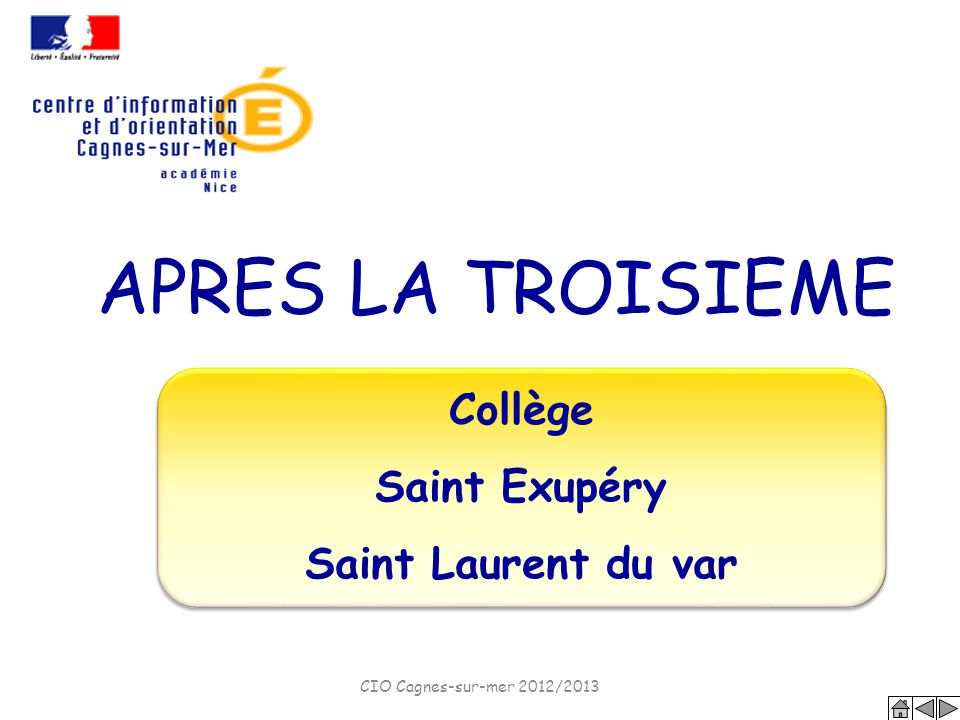 APRES LA TROISIEME Collège Saint Exupéry Saint Laurent du var Collège Saint Exupéry Saint Laurent du var CIO Cagnes-sur-mer 2012/2013