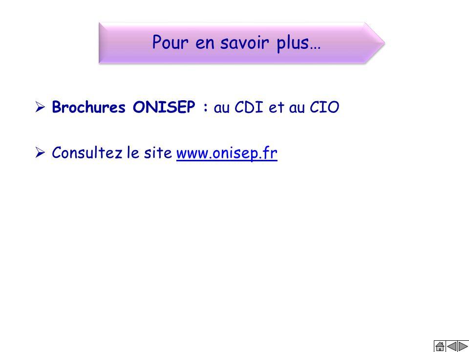  Brochures ONISEP : au CDI et au CIO  Consultez le site www.onisep.frwww.onisep.fr Pour en savoir plus…