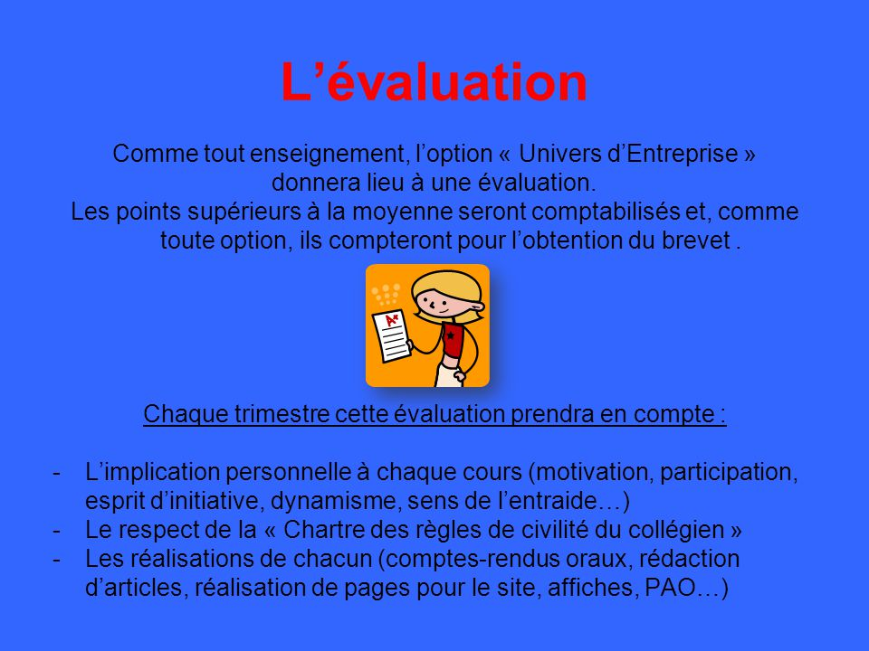 L'évaluation Comme tout enseignement, l'option « Univers d'Entreprise » donnera lieu à une évaluation. Les points supérieurs à la moyenne seront compt