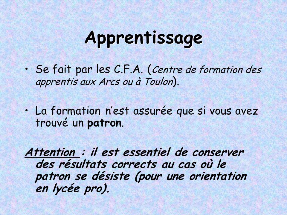 Apprentissage Se fait par les C.F.A. ( Centre de formation des apprentis aux Arcs ou à Toulon ). La formation n'est assurée que si vous avez trouvé un