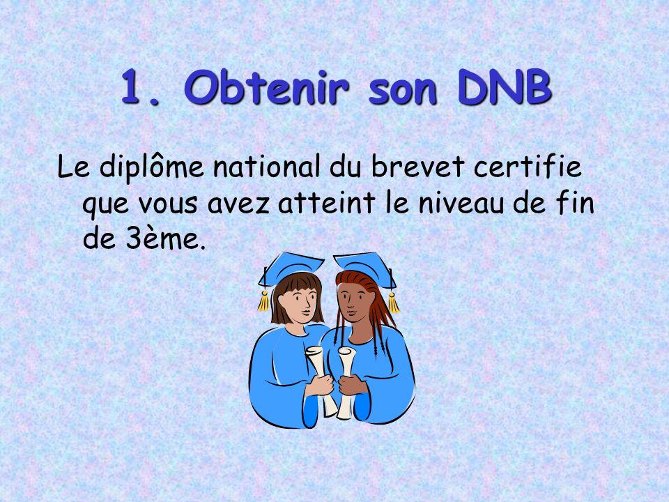 1. Obtenir son DNB Le diplôme national du brevet certifie que vous avez atteint le niveau de fin de 3ème.