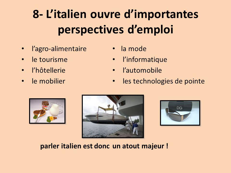 8- L'italien ouvre d'importantes perspectives d'emploi l'agro-alimentaire le tourisme l'hôtellerie le mobilier parler italien est donc la mode l'infor