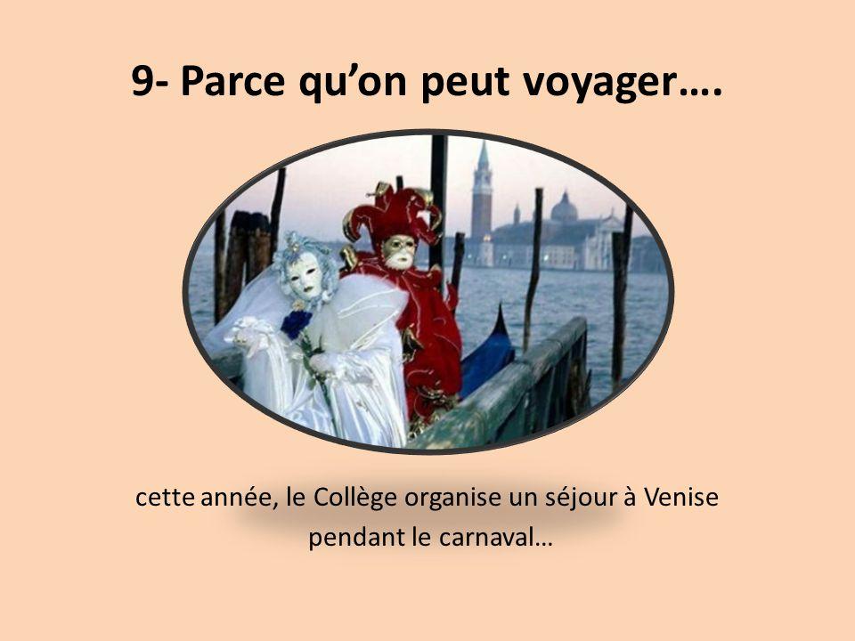 9- Parce qu'on peut voyager…. cette année, le Collège organise un séjour à Venise pendant le carnaval…