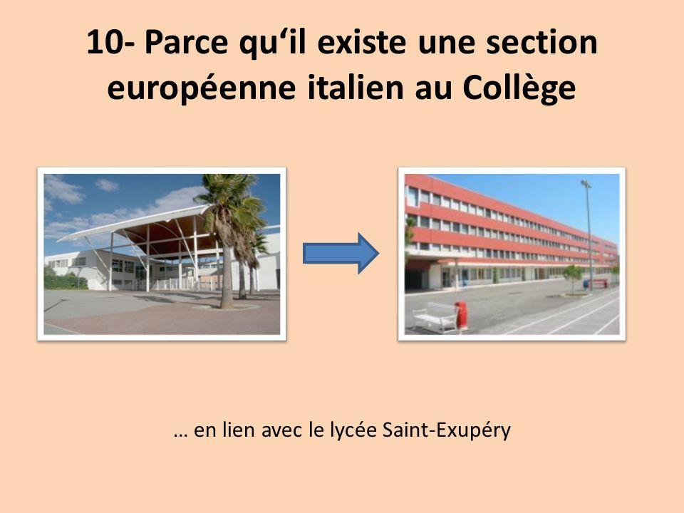 10- Parce qu'il existe une section européenne italien au Collège … en lien avec le lycée Saint-Exupéry