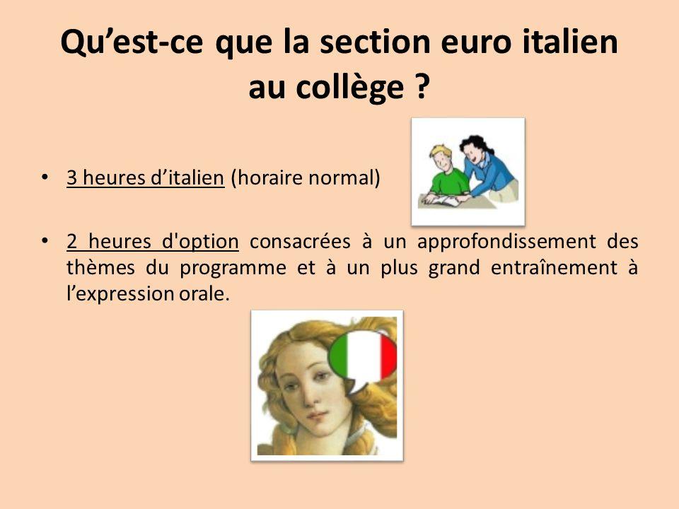 Qu'est-ce que la section euro italien au collège ? 3 heures d'italien (horaire normal) 2 heures d'option consacrées à un approfondissement des thèmes