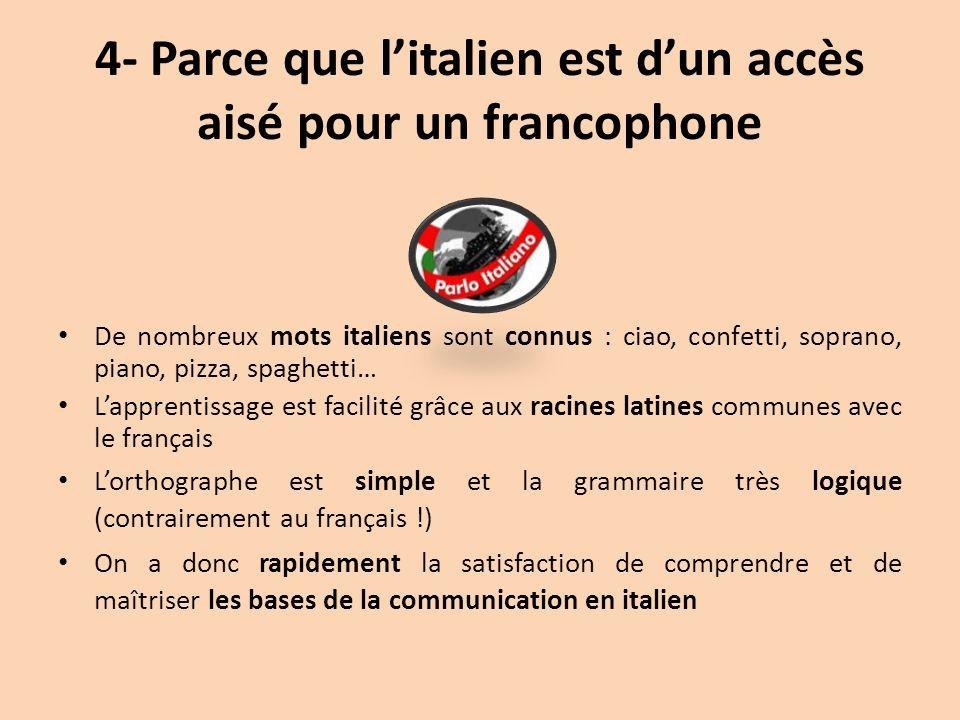 4- Parce que l'italien est d'un accès aisé pour un francophone De nombreux mots italiens sont connus : ciao, confetti, soprano, piano, pizza, spaghett