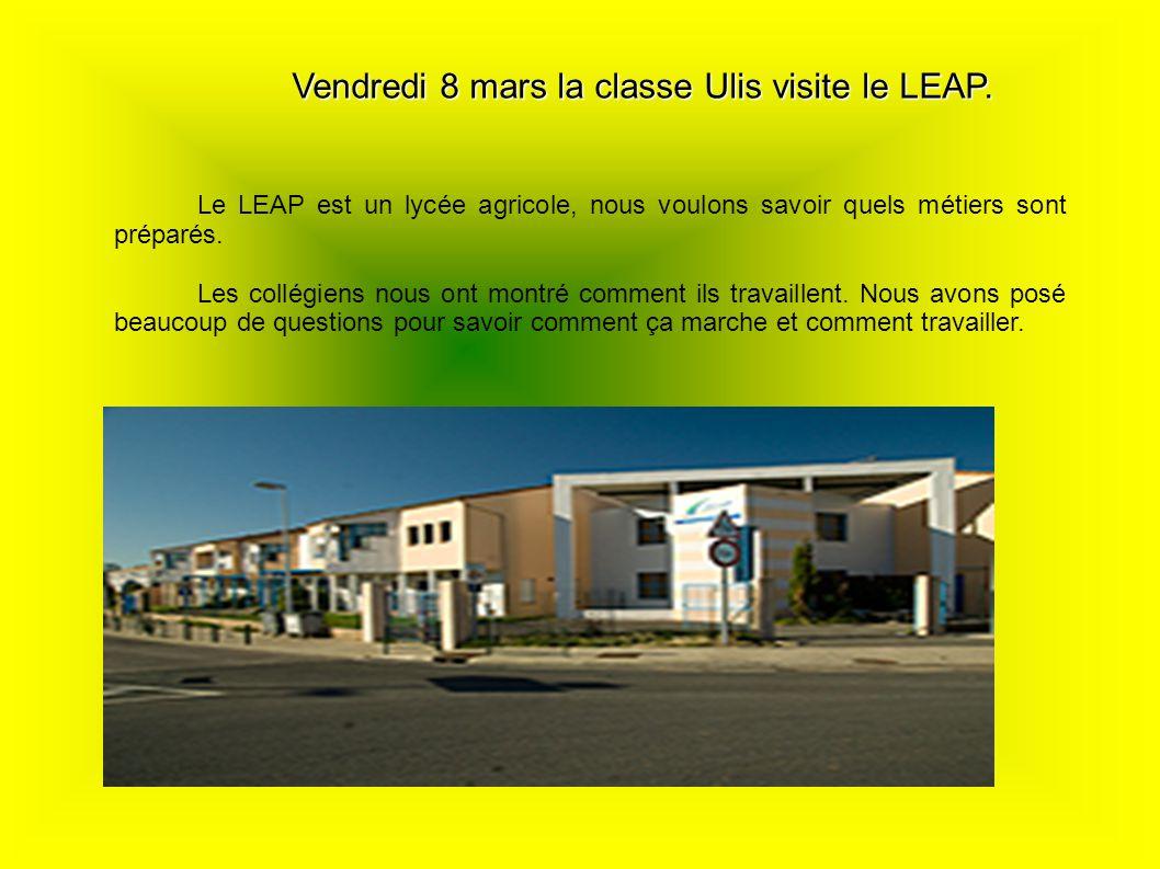 Vendredi 8 mars la classe Ulis visite le LEAP. Le LEAP est un lycée agricole, nous voulons savoir quels métiers sont préparés. Les collégiens nous ont