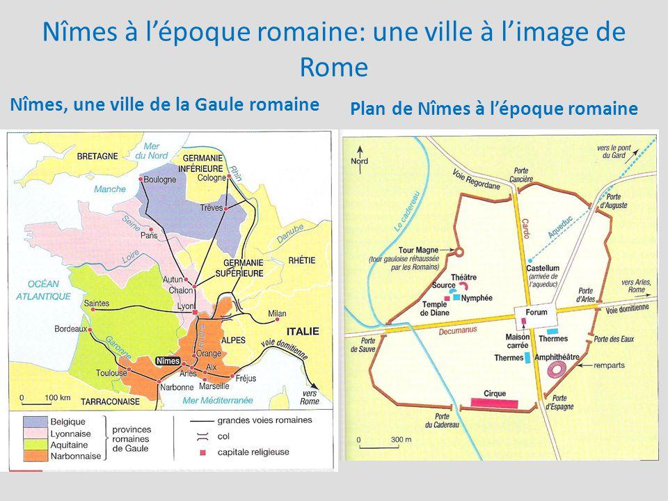 Nîmes à l'époque romaine: une ville à l'image de Rome Nîmes, une ville de la Gaule romaine Plan de Nîmes à l'époque romaine
