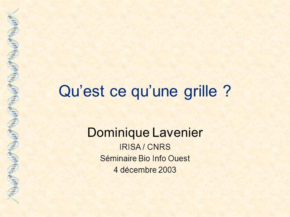 Qu'est ce qu'une grille ? Dominique Lavenier IRISA / CNRS Séminaire Bio Info Ouest 4 décembre 2003