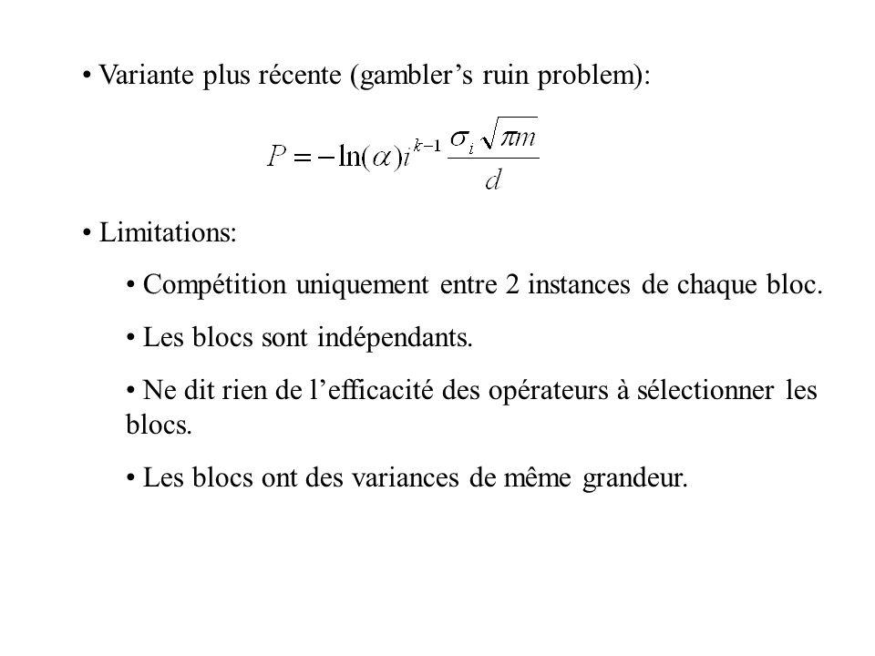 Variante plus récente (gambler's ruin problem): Limitations: Compétition uniquement entre 2 instances de chaque bloc. Les blocs sont indépendants. Ne