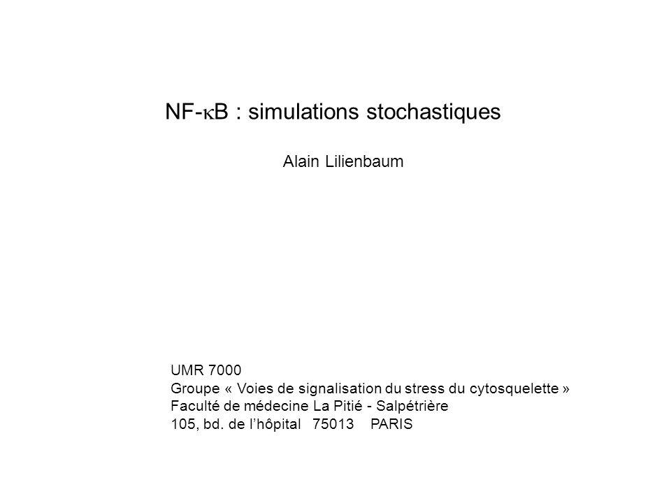 NF-  B : simulations stochastiques Alain Lilienbaum UMR 7000 Groupe « Voies de signalisation du stress du cytosquelette » Faculté de médecine La Piti