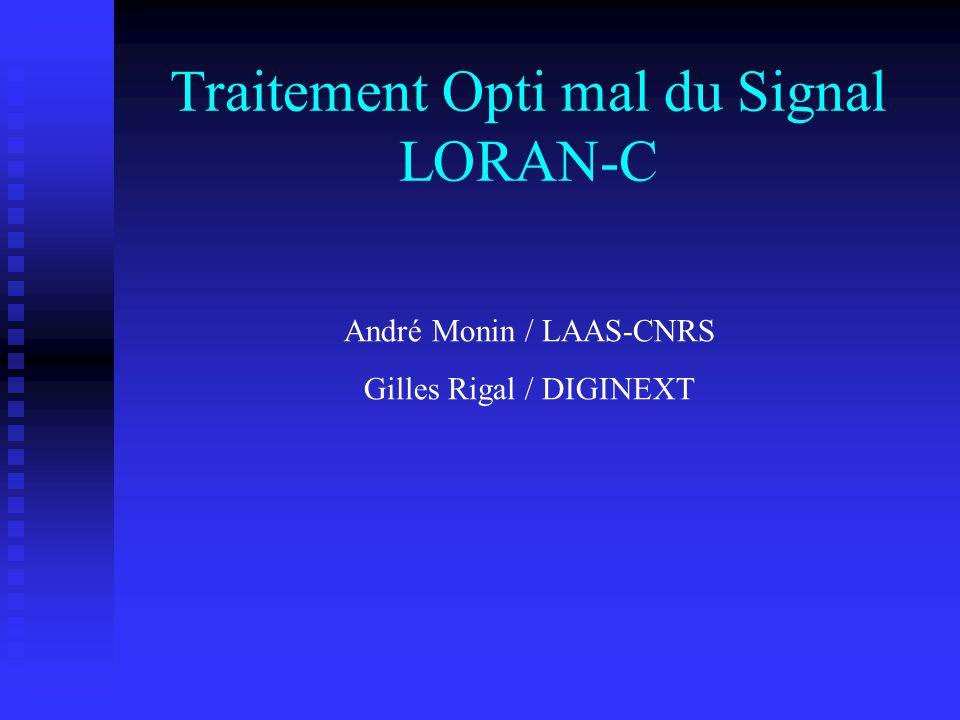 Traitement Opti mal du Signal LORAN-C André Monin / LAAS-CNRS Gilles Rigal / DIGINEXT