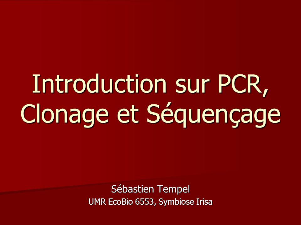Introduction sur PCR, Clonage et Séquençage Sébastien Tempel UMR EcoBio 6553, Symbiose Irisa