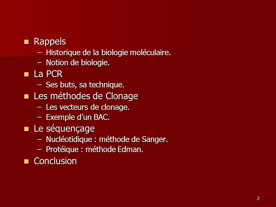 2 Rappels Rappels –Historique de la biologie moléculaire. –Notion de biologie. La PCR La PCR –Ses buts, sa technique. Les méthodes de Clonage Les méth