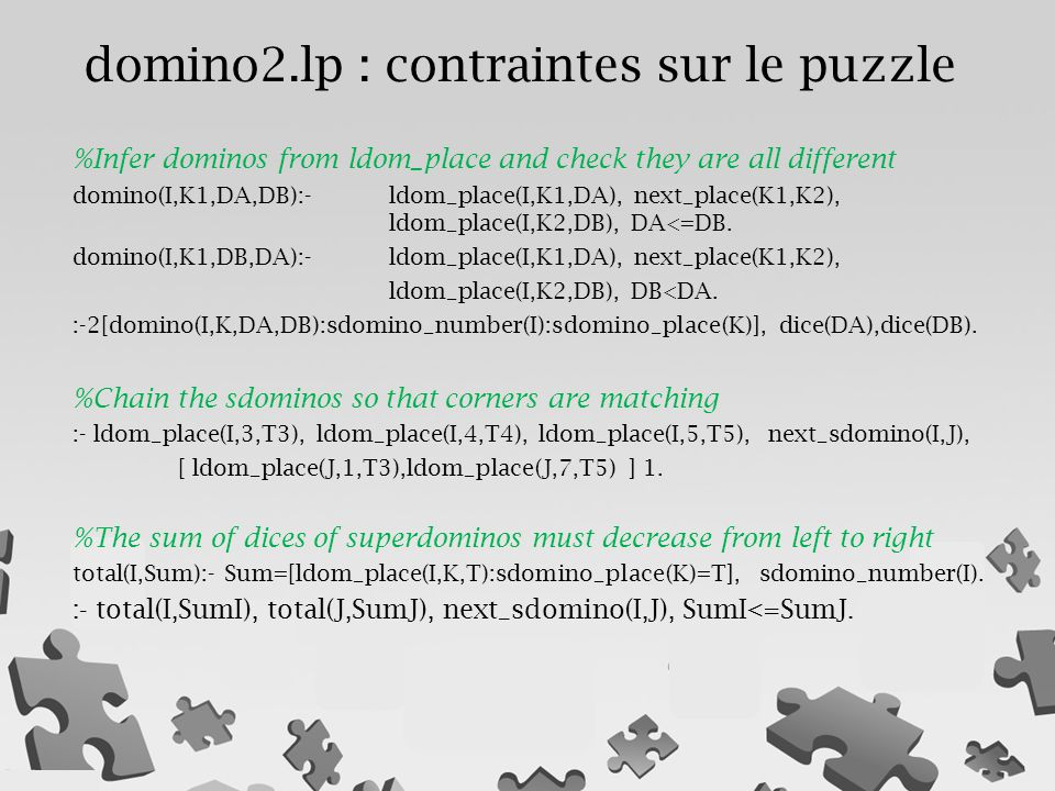 %Infer dominos from ldom_place and check they are all different domino(I,K1,DA,DB):- ldom_place(I,K1,DA), next_place(K1,K2), ldom_place(I,K2,DB), DA<=