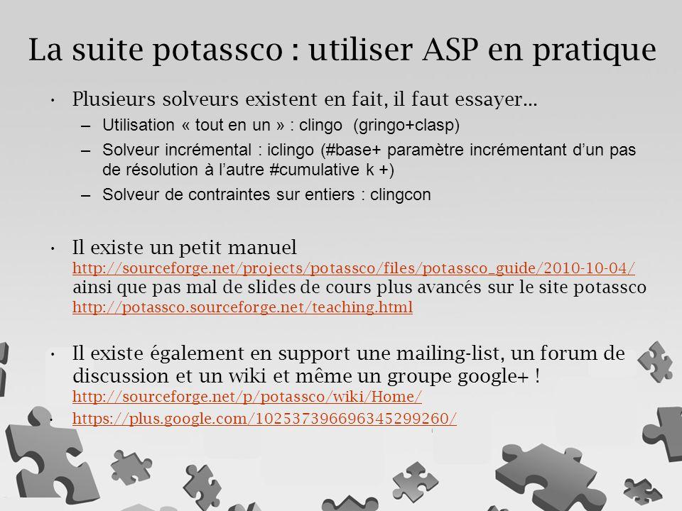 Plusieurs solveurs existent en fait, il faut essayer... –Utilisation « tout en un » : clingo (gringo+clasp) –Solveur incrémental : iclingo (#base+ par