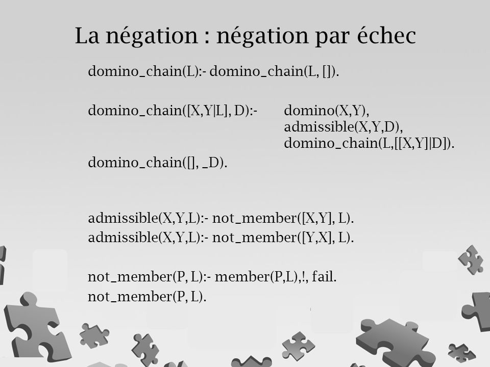 domino_chain(L):- domino_chain(L, []). domino_chain([X,Y|L], D):- domino(X,Y), admissible(X,Y,D), domino_chain(L,[[X,Y]|D]). domino_chain([], _D). adm