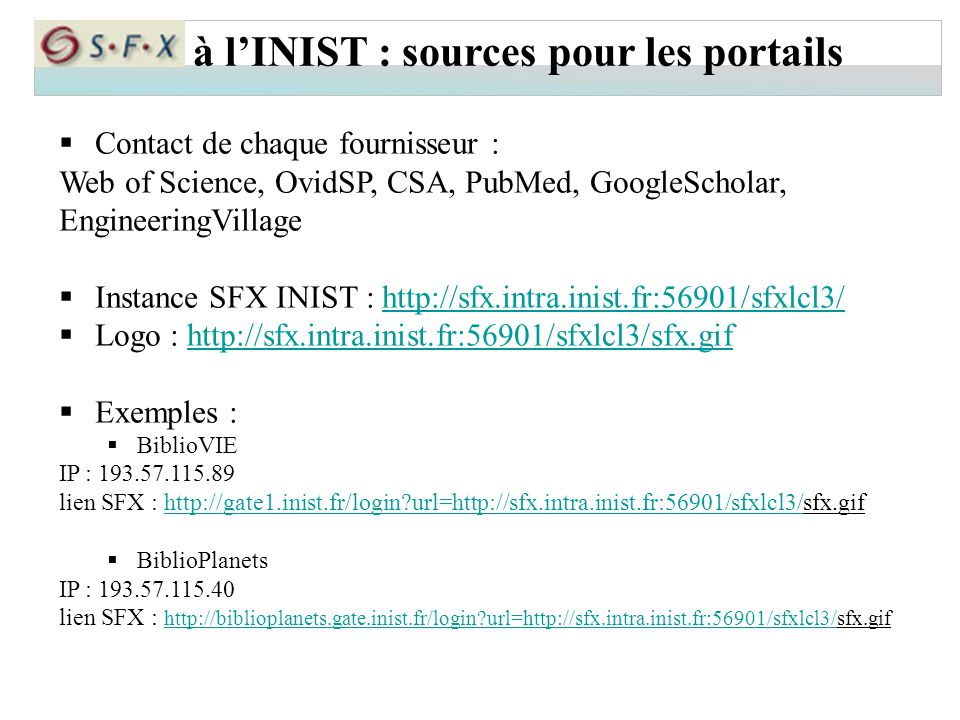 à l'INIST : sources pour les portails  Contact de chaque fournisseur : Web of Science, OvidSP, CSA, PubMed, GoogleScholar, EngineeringVillage  Insta