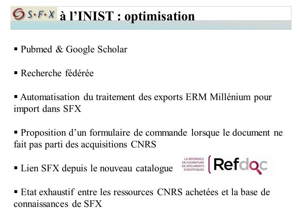 à l'INIST : optimisation  Pubmed & Google Scholar  Recherche fédérée  Automatisation du traitement des exports ERM Millénium pour import dans SFX 