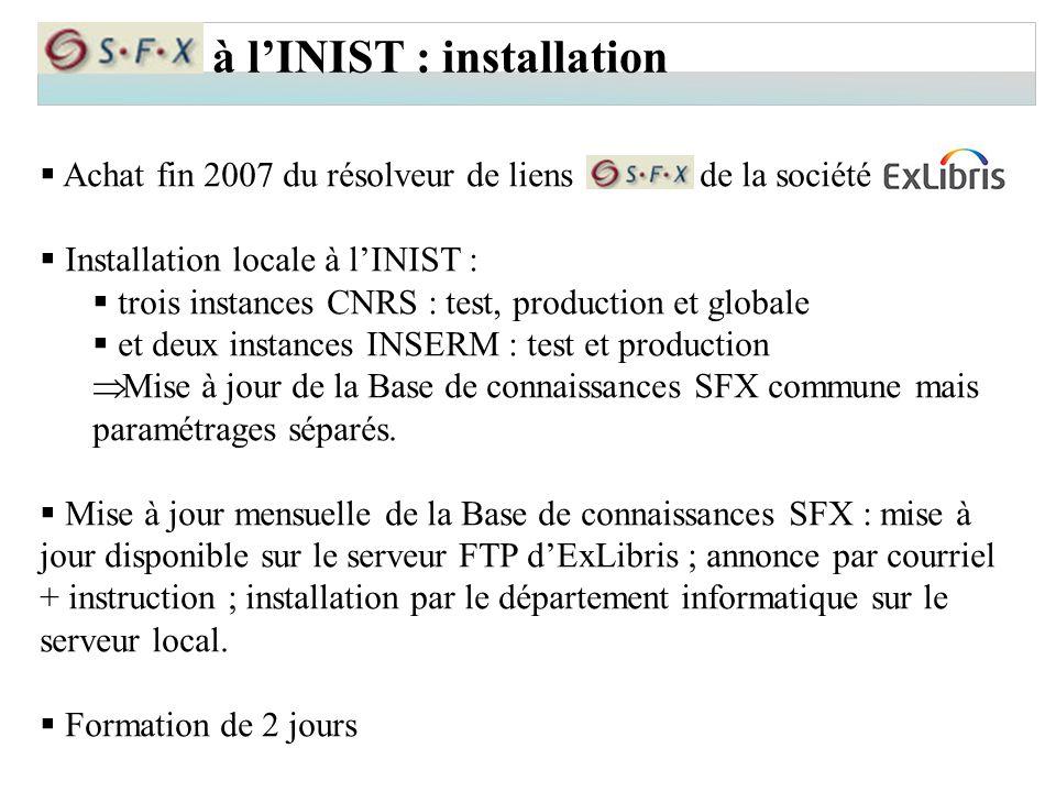 à l'INIST : installation  Achat fin 2007 du résolveur de liens de la société  Installation locale à l'INIST :  trois instances CNRS : test, product
