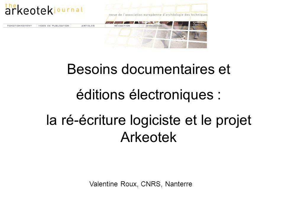 Valentine Roux, CNRS, Nanterre Besoins documentaires et éditions électroniques : la ré-écriture logiciste et le projet Arkeotek