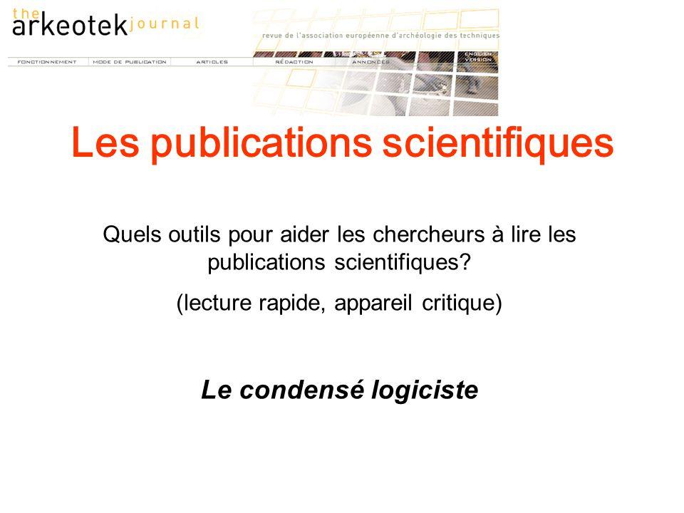 Quels outils pour aider les chercheurs à lire les publications scientifiques? (lecture rapide, appareil critique) Le condensé logiciste Les publicatio