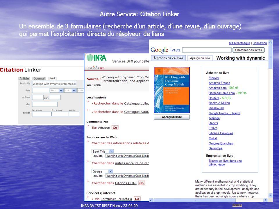 Autre Service: Citation Linker Un ensemble de 3 formulaires (recherche d'un article, d'une revue, d'un ouvrage) qui permet l'exploitation directe du résolveur de liens INRA DV-IST RPIST Nancy 23-06-09 menu