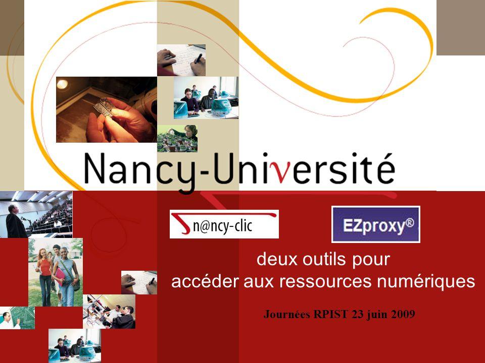 [ Fédération Nancy-Université] [ 2006 – 2007] 1 deux outils pour accéder aux ressources numériques Journées RPIST 23 juin 2009
