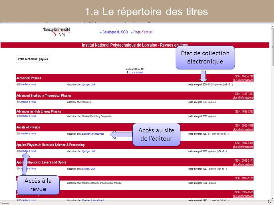 [ Fédération Nancy-Université] [ 2006 – 2007] 13 Accès à la revue Accès au site de l'éditeur État de collection électronique 1.a Le répertoire des tit