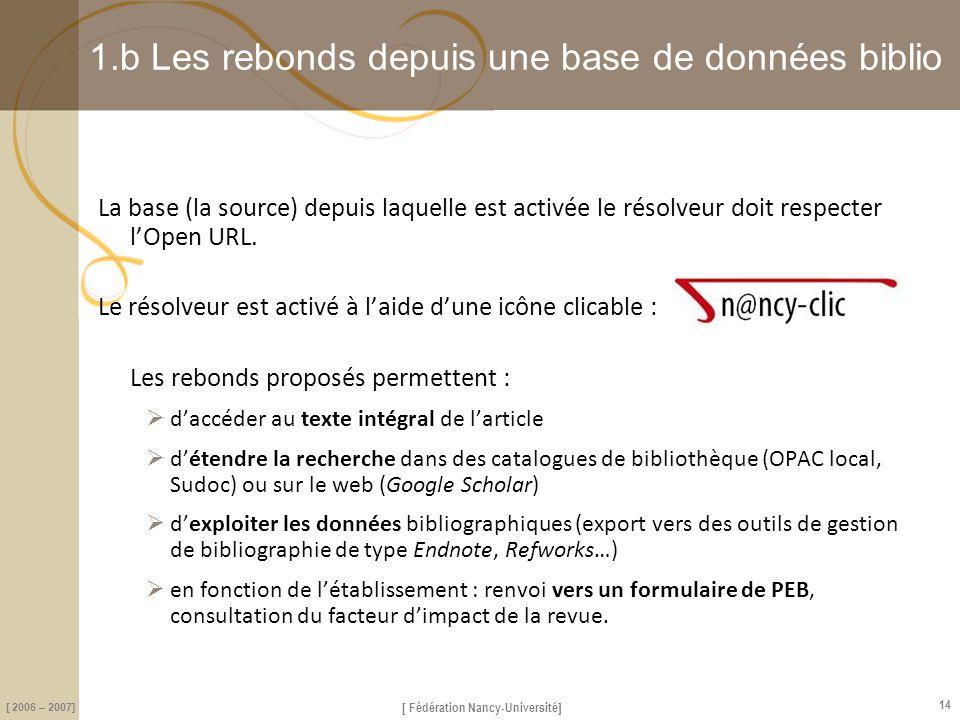 [ Fédération Nancy-Université] [ 2006 – 2007] 14 1.b Les rebonds depuis une base de données biblio La base (la source) depuis laquelle est activée le