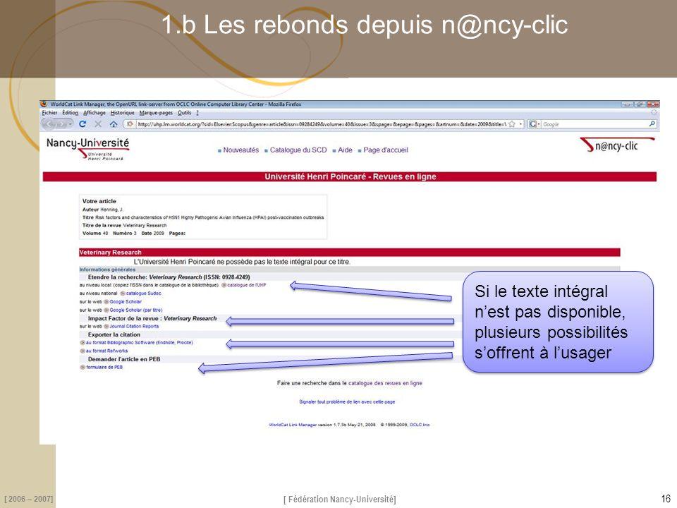 [ Fédération Nancy-Université] [ 2006 – 2007] 1.b Les rebonds depuis n@ncy-clic 16 Si le texte intégral n'est pas disponible, plusieurs possibilités s