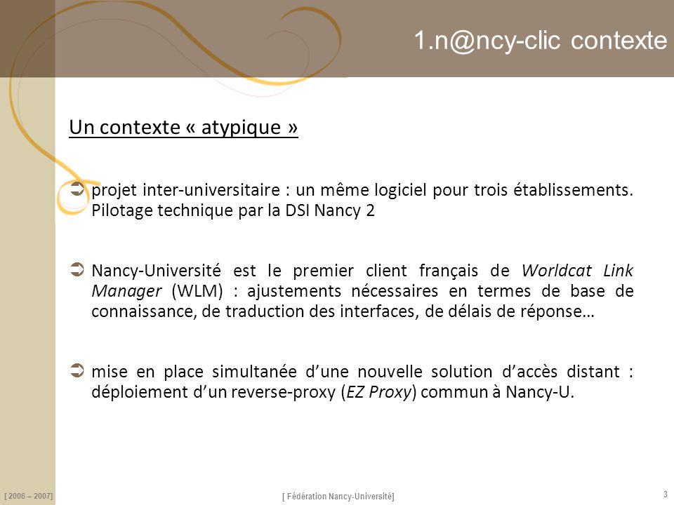 [ Fédération Nancy-Université] [ 2006 – 2007] 3 1.n@ncy-clic contexte Un contexte « atypique »  projet inter-universitaire : un même logiciel pour tr