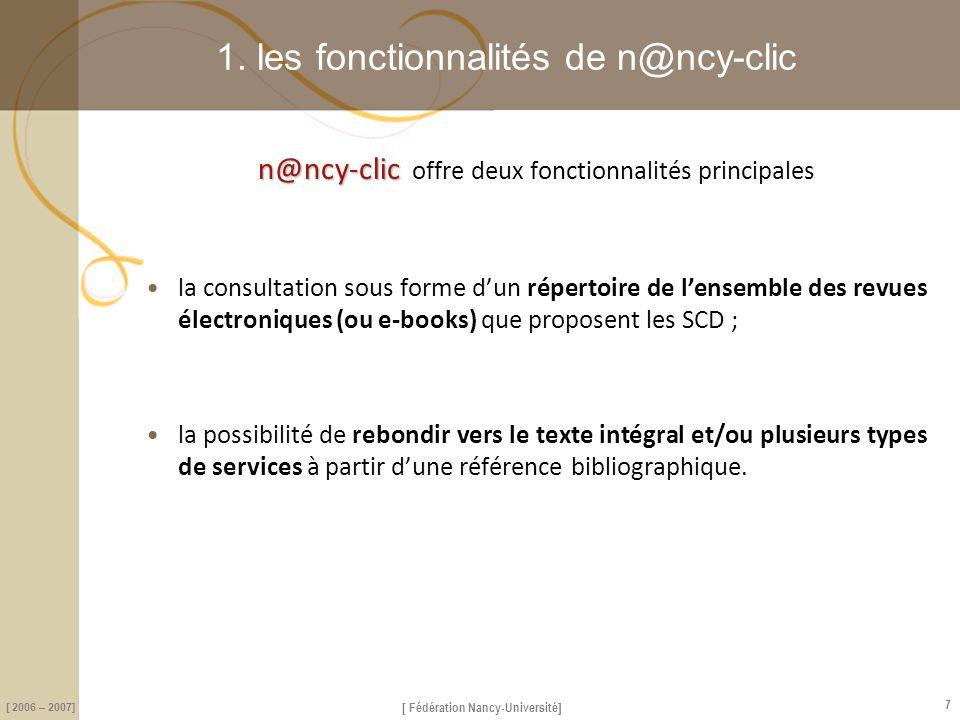 [ Fédération Nancy-Université] [ 2006 – 2007] 7 1. les fonctionnalités de n@ncy-clic n@ncy-clic n@ncy-clic offre deux fonctionnalités principales la c