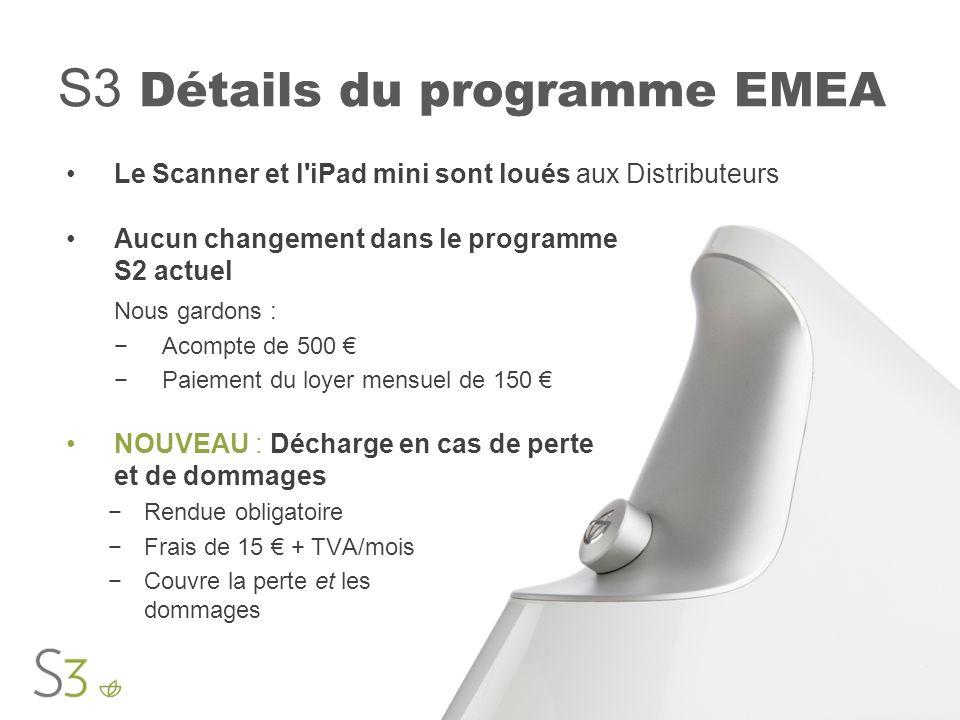 S3 Détails du programme EMEA Le Scanner et l'iPad mini sont loués aux Distributeurs Aucun changement dans le programme S2 actuel Nous gardons : −Acomp