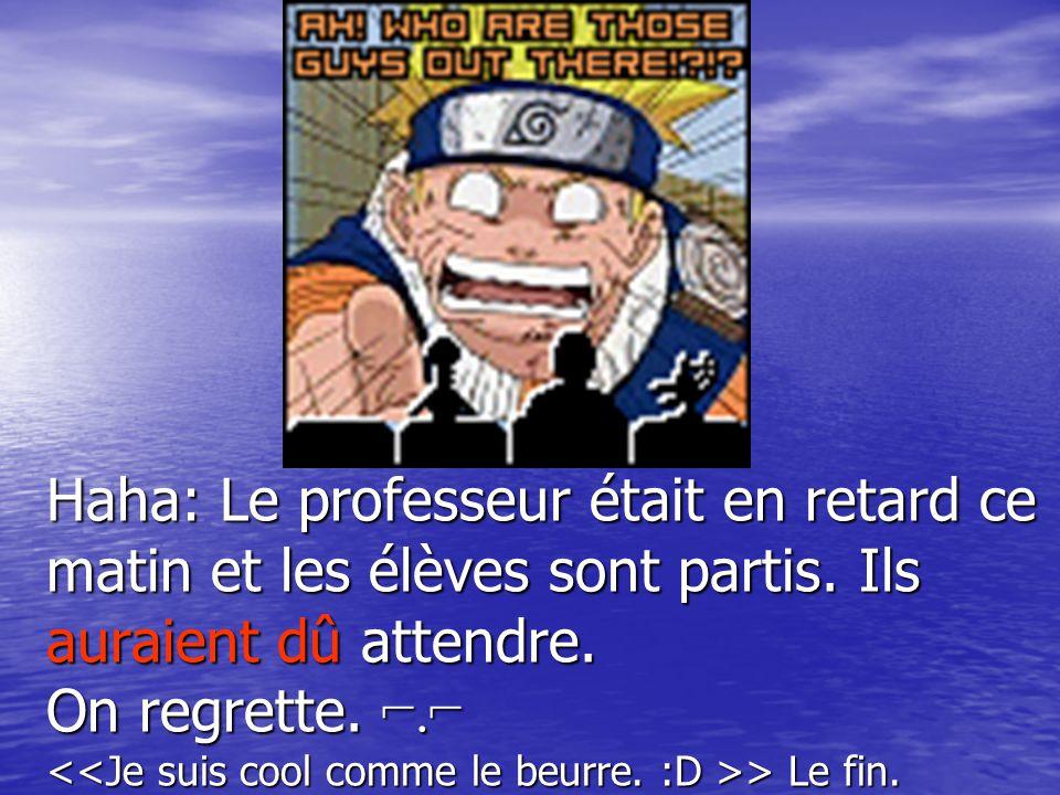 Haha: Le professeur était en retard ce matin et les élèves sont partis. Ils auraient dû attendre. On regrette. ⌐.⌐ > Le fin.