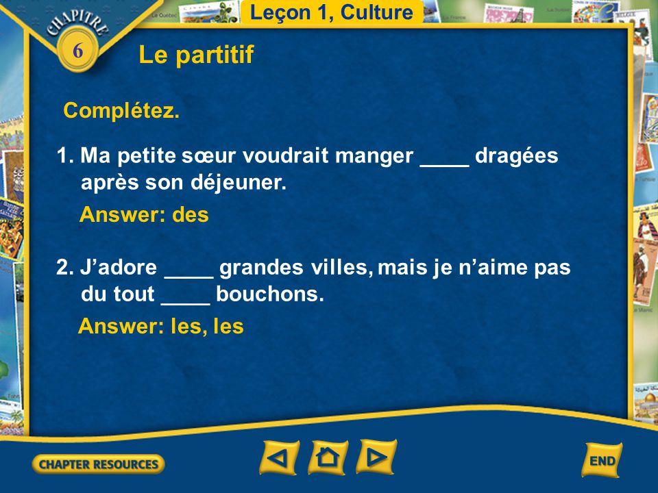 6 Le partitif The following verbs are often followed by a partitive construction: du, de la, de l', des + a noun.