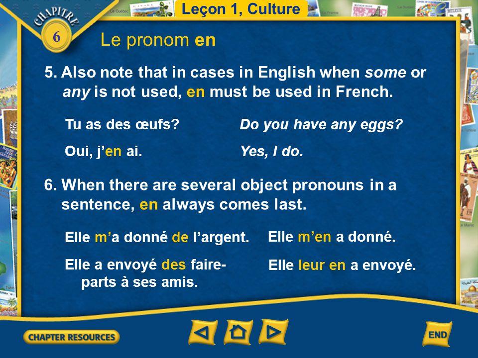 6 4. Note, however, that when the preposition de is followed by a person, stress pronouns are used, not en. Leçon 1, Culture Le pronom en Elle parle d