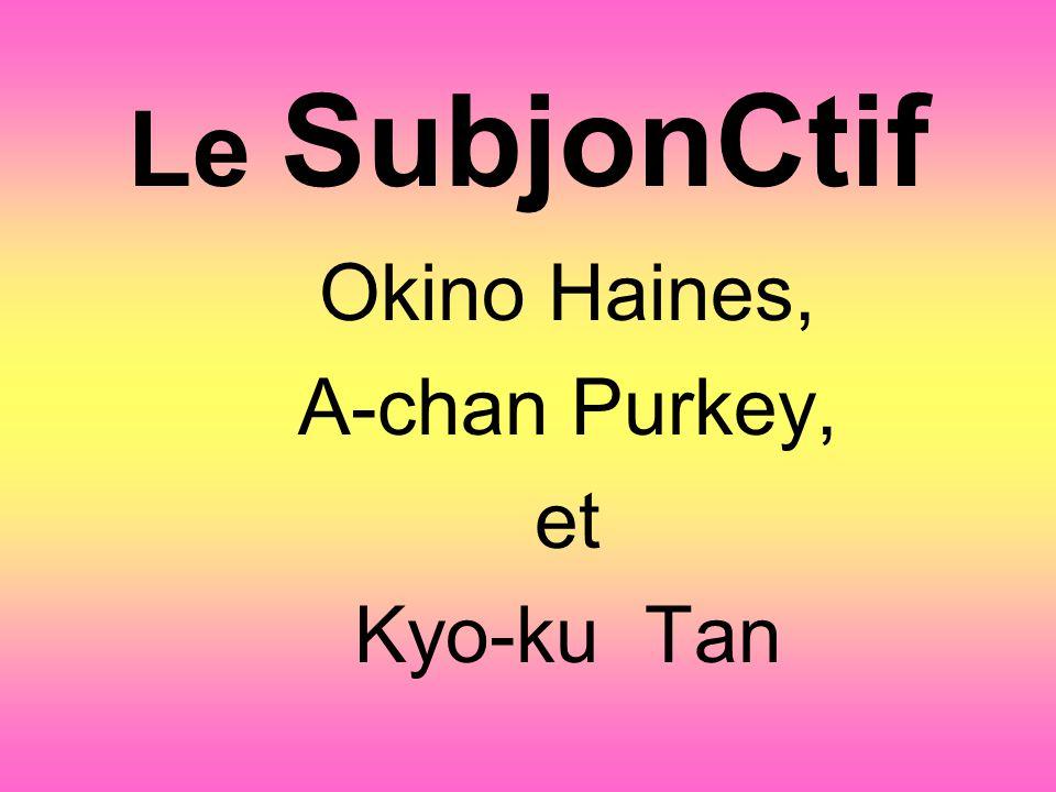 Le SubjonCtif Okino Haines, A-chan Purkey, et Kyo-ku Tan