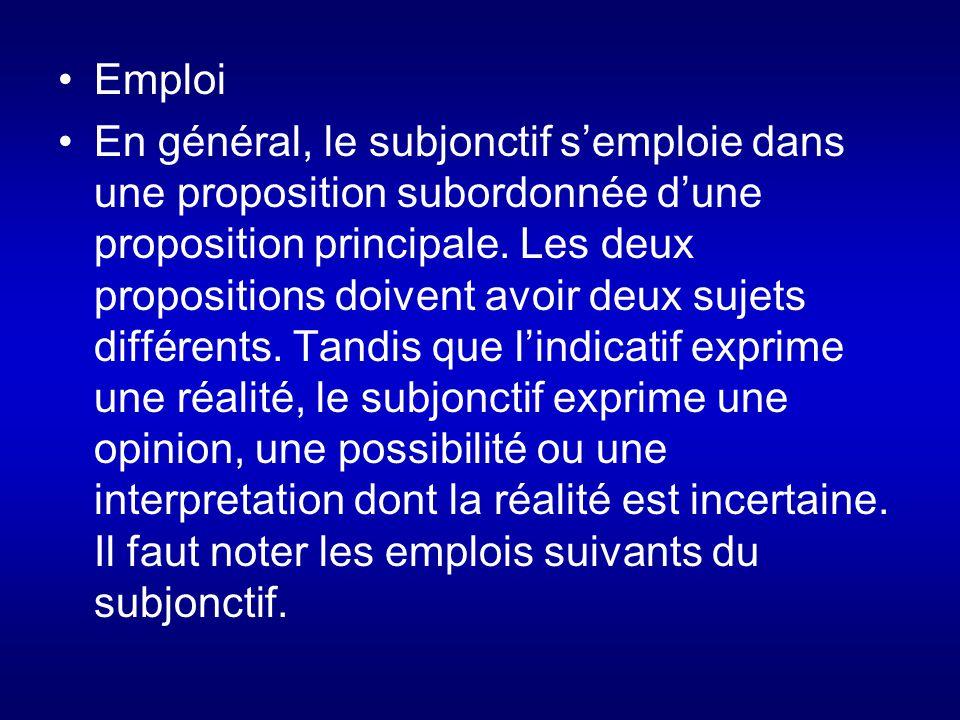 Emploi En général, le subjonctif s'emploie dans une proposition subordonnée d'une proposition principale.