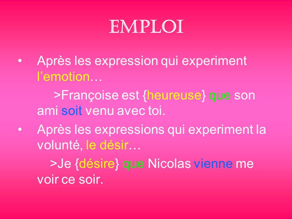 Emploi Après les expression qui experiment l'emotion… >Françoise est {heureuse} que son ami soit venu avec toi.