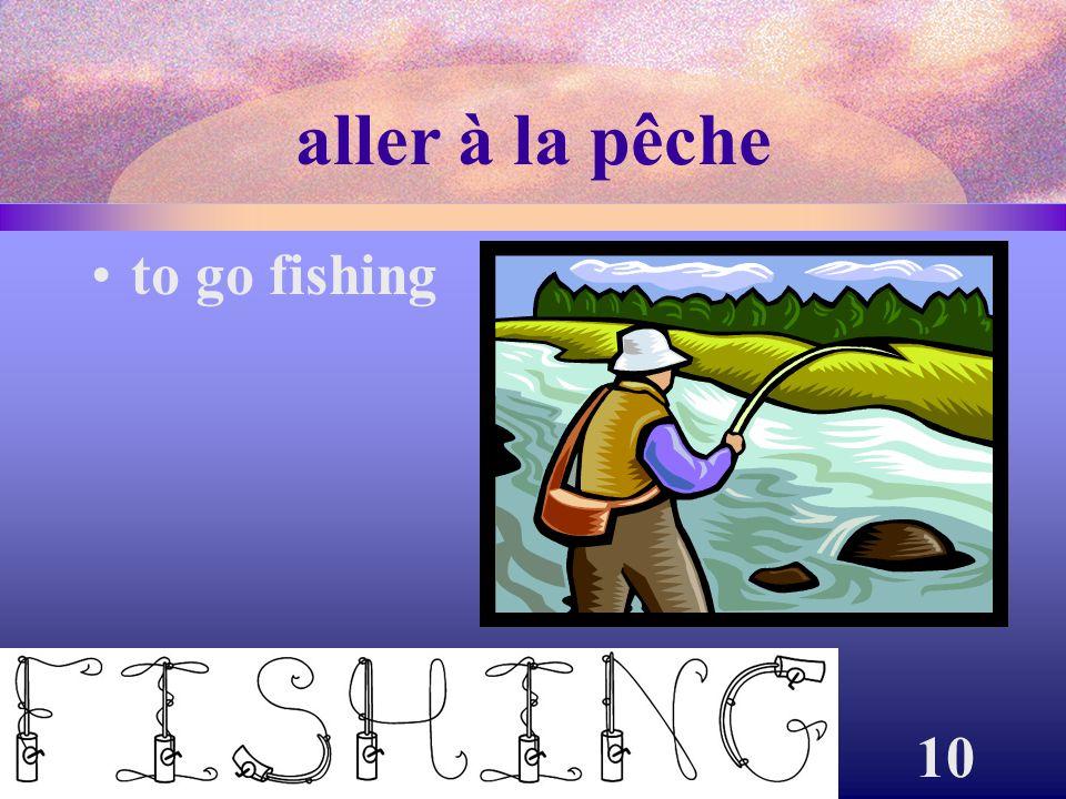 10 aller à la pêche to go fishing