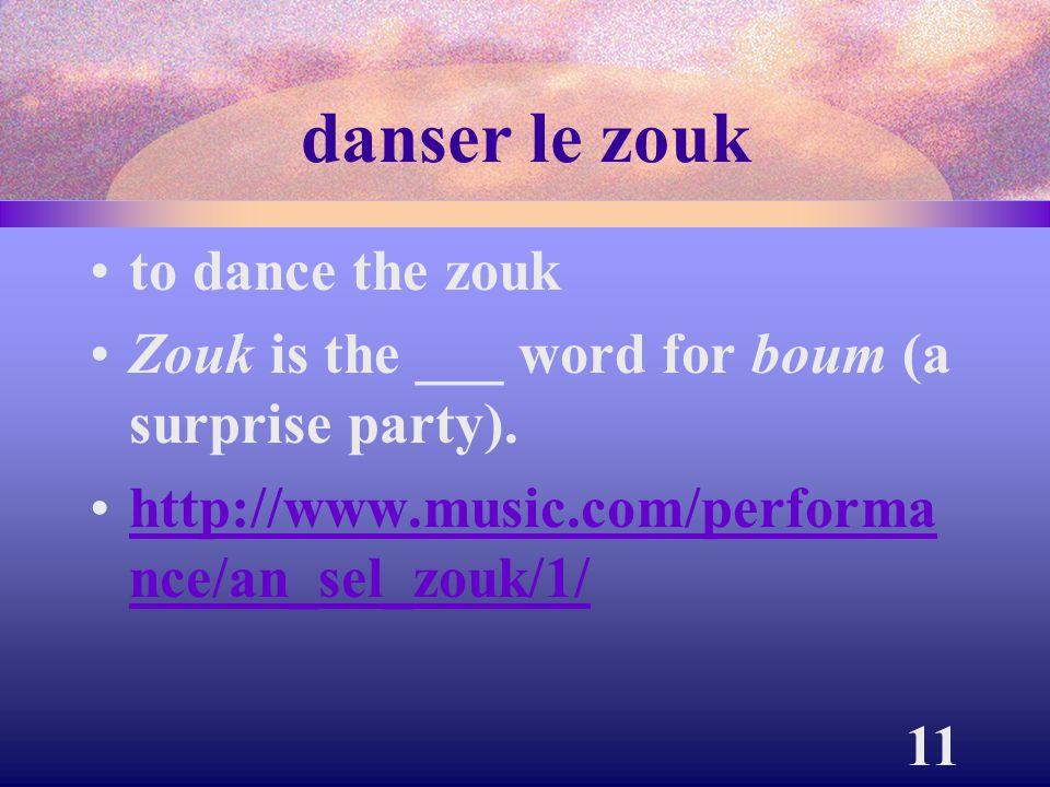 11 danser le zouk to dance the zouk Zouk is the ___ word for boum (a surprise party).