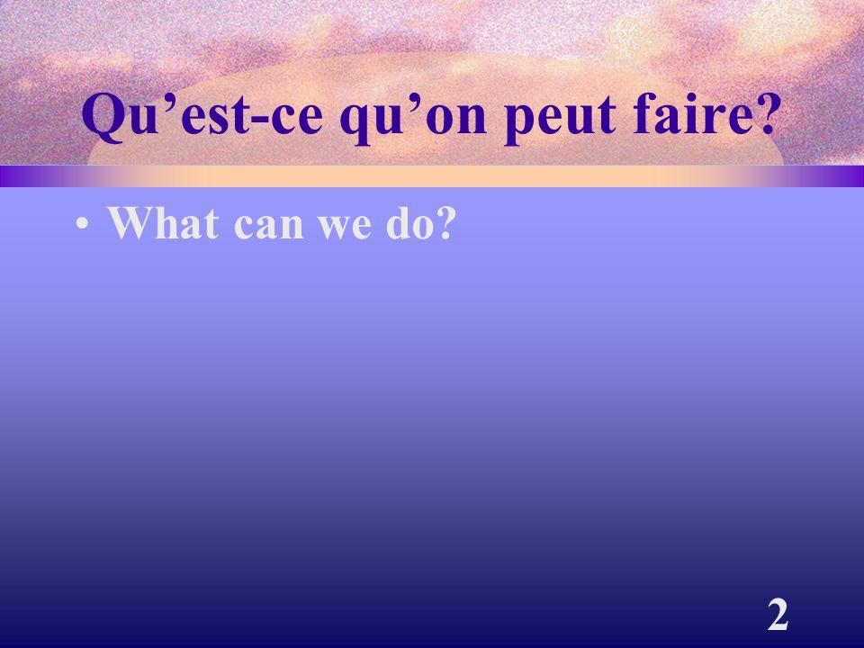 2 Qu'est-ce qu'on peut faire? What can we do?