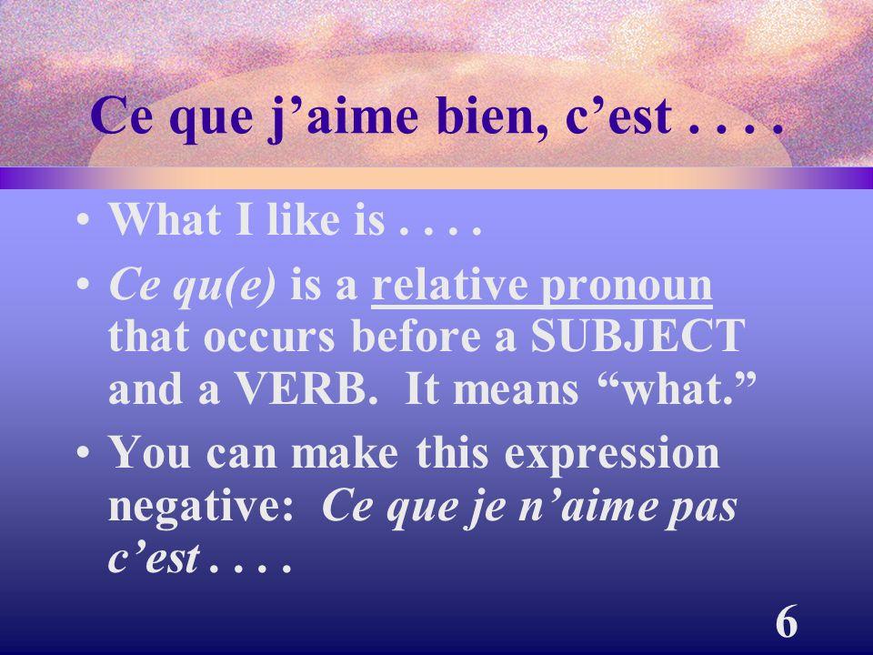 6 Ce que j'aime bien, c'est....What I like is....