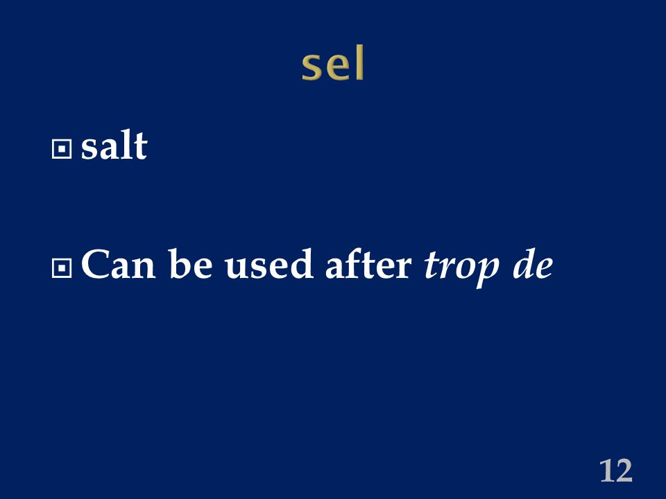 sel  salt  Can be used after trop de 12