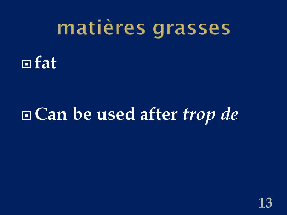 matières grasses  fat  Can be used after trop de 13