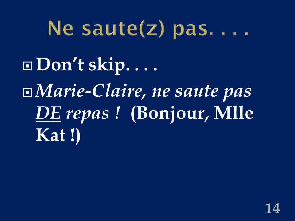 Ne saute(z) pas....  Don't skip....  Marie-Claire, ne saute pas DE repas ! (Bonjour, Mlle Kat !) 14